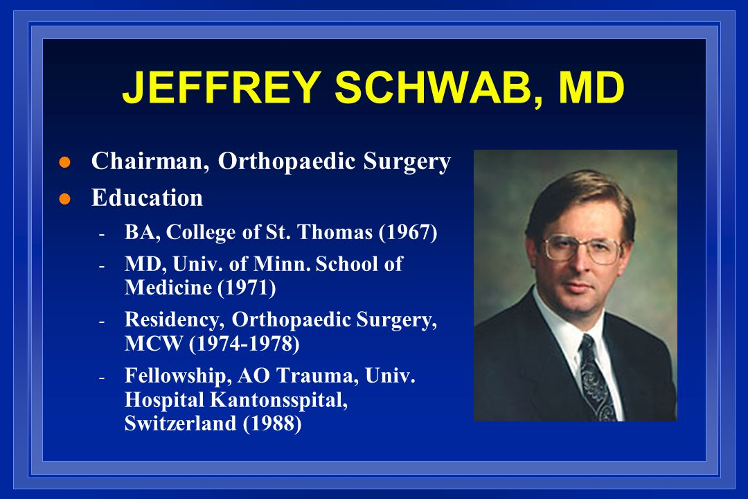 JEFFREY SCHWAB, MD Chairman, Orthopaedic Surgery Education