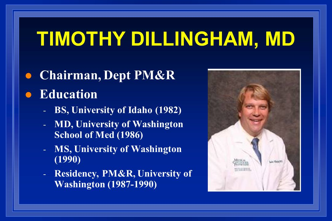 TIMOTHY DILLINGHAM, MD Chairman, Dept PM&R Education
