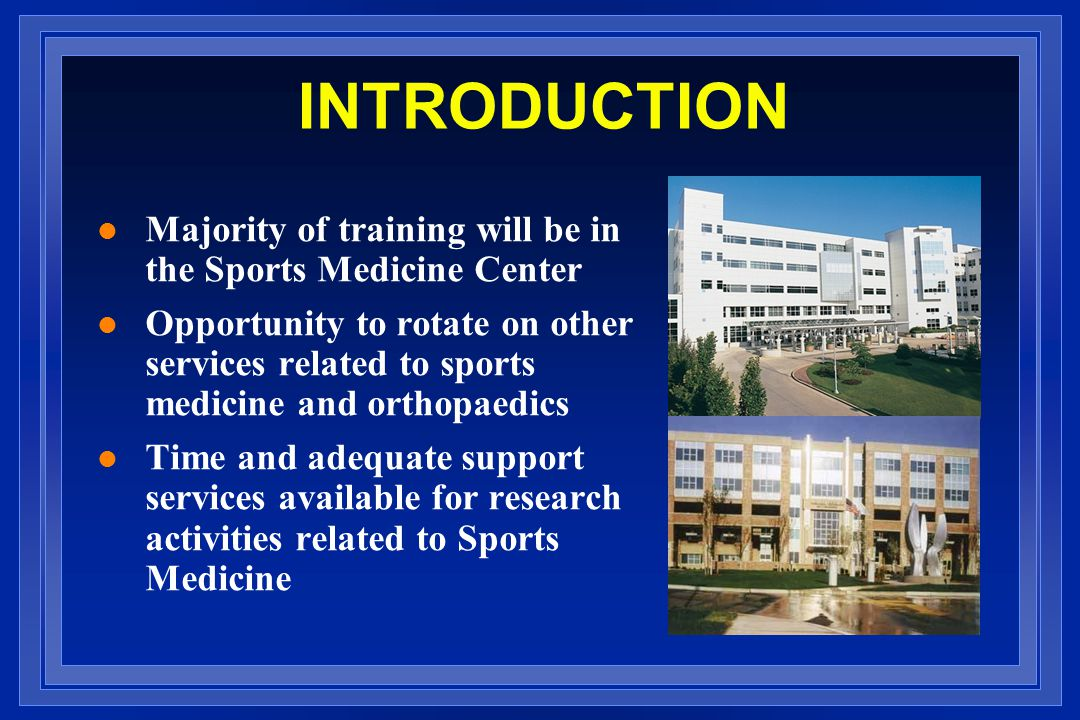 INTRODUCTION Majority of training will be in the Sports Medicine Center.