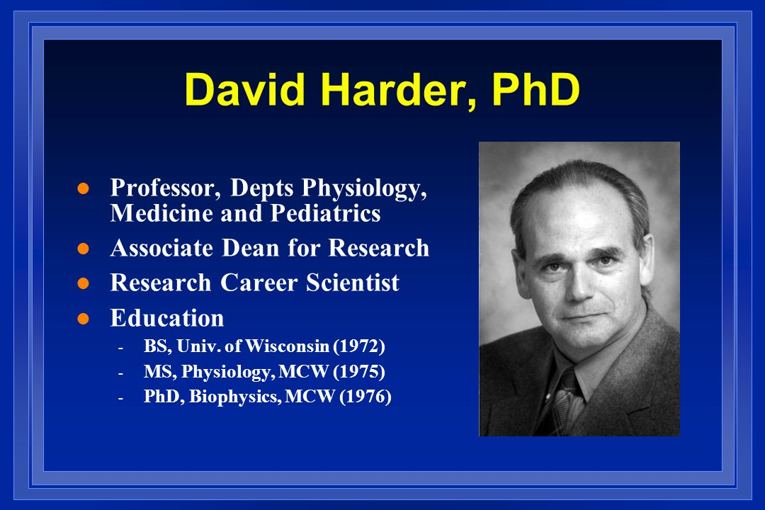 David Harder, PhD Professor, Depts Physiology, Medicine and Pediatrics