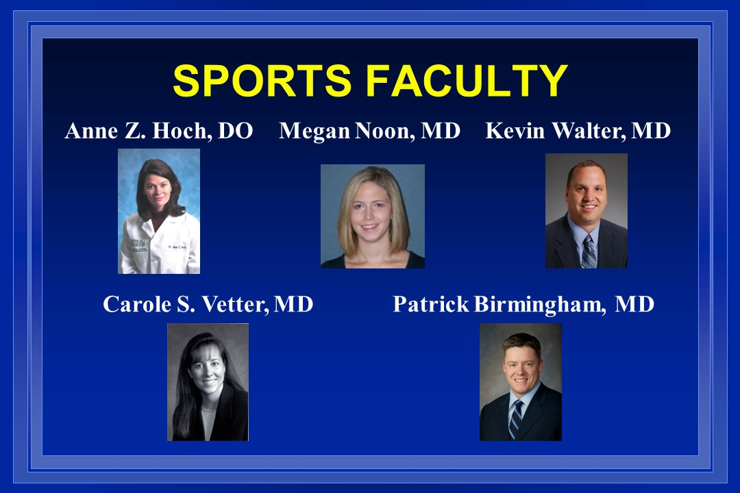 SPORTS FACULTY Anne Z. Hoch, DO Megan Noon, MD Kevin Walter, MD