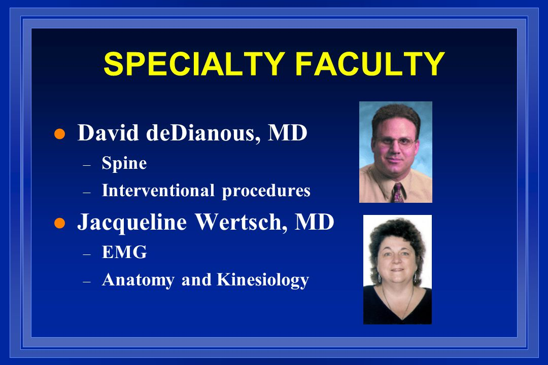 SPECIALTY FACULTY David deDianous, MD Jacqueline Wertsch, MD Spine