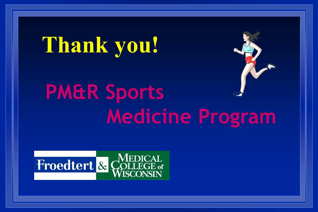 Thank you! PM&R Sports Medicine Program