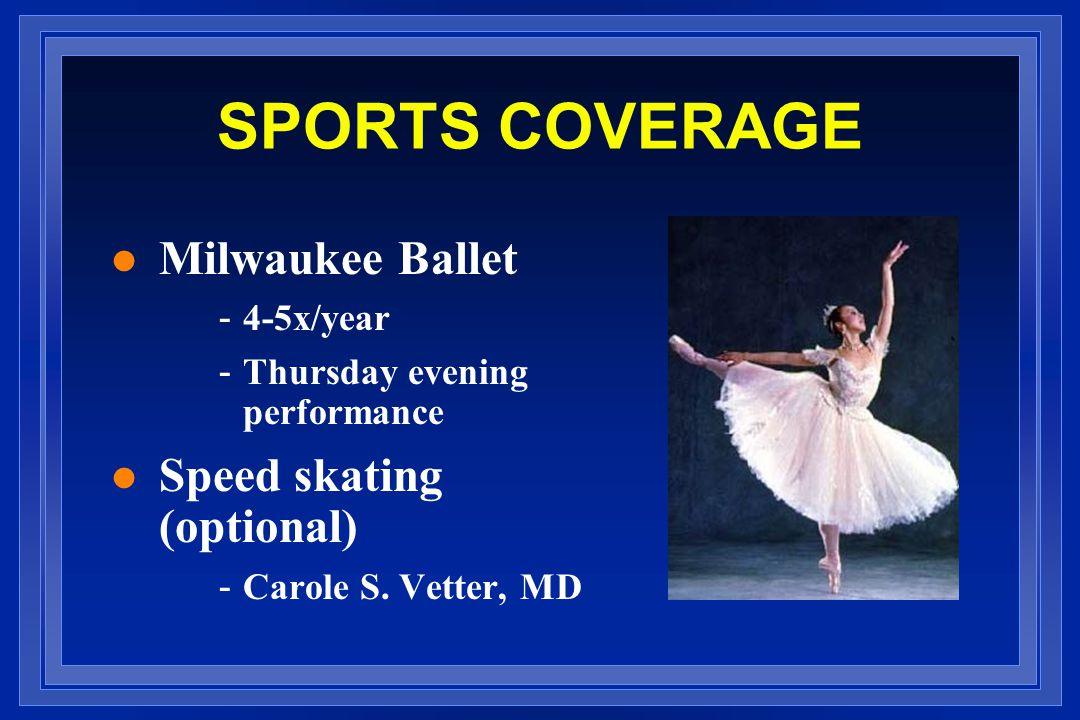 SPORTS COVERAGE Milwaukee Ballet Speed skating (optional) 4-5x/year