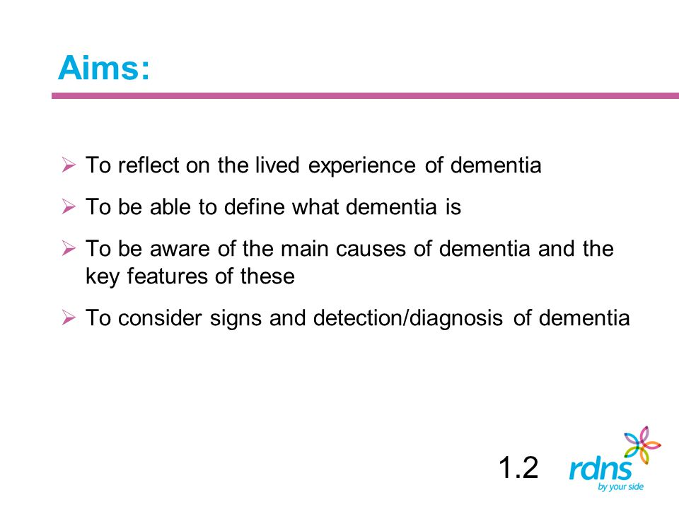 Aims: 1.2 To reflect on the lived experience of dementia