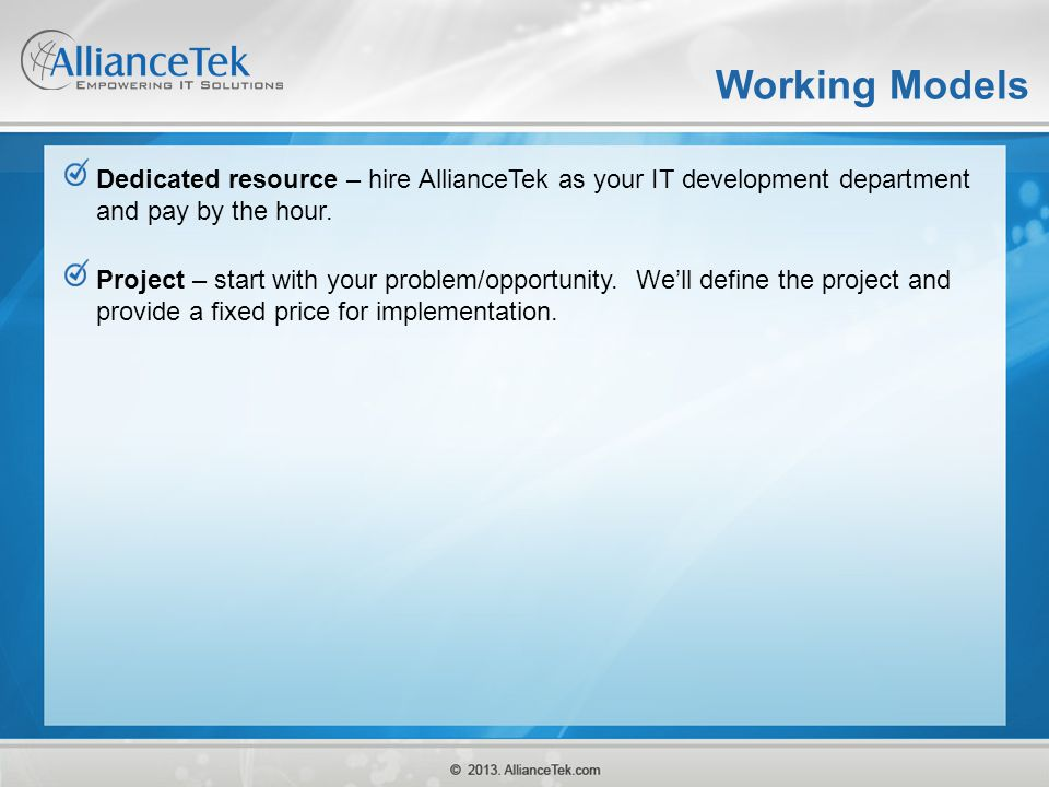 Working Models Dedicated resource – hire AllianceTek as your IT development department and pay by the hour.