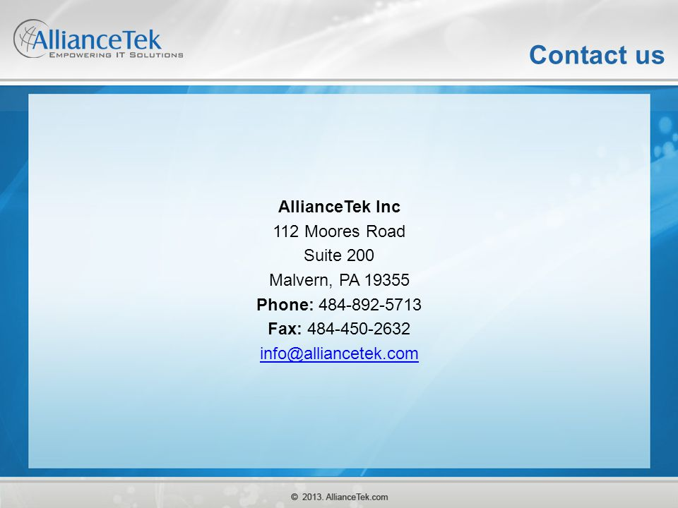Contact us AllianceTek Inc 112 Moores Road Suite 200 Malvern, PA 19355 Phone: 484-892-5713 Fax: 484-450-2632 info@alliancetek.com