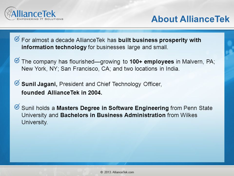 About AllianceTek For almost a decade AllianceTek has built business prosperity with information technology for businesses large and small.