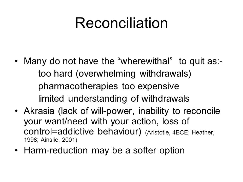 Reconciliation Many do not have the wherewithal to quit as:-
