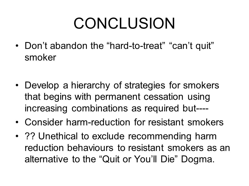 CONCLUSION Don't abandon the hard-to-treat can't quit smoker