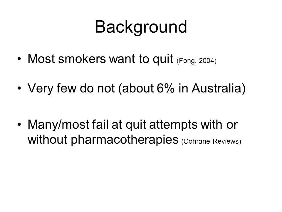 Background Most smokers want to quit (Fong, 2004)
