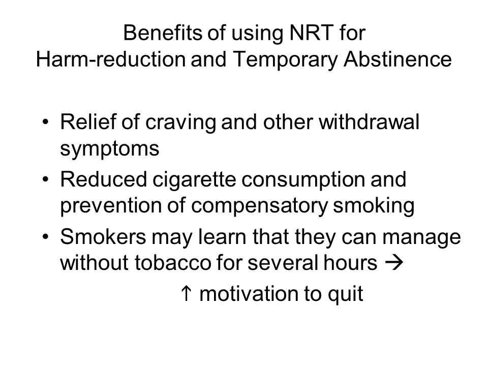 Benefits of using NRT for Harm-reduction and Temporary Abstinence