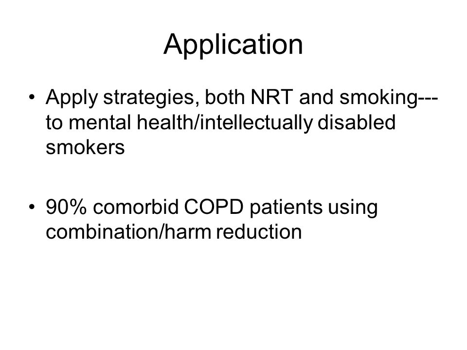 Application Apply strategies, both NRT and smoking---to mental health/intellectually disabled smokers.