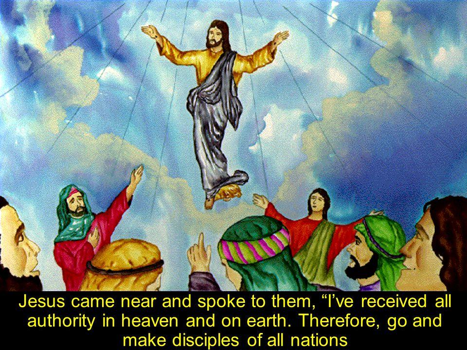 Jesus came near and spoke to them, I've received all authority in heaven and on earth.