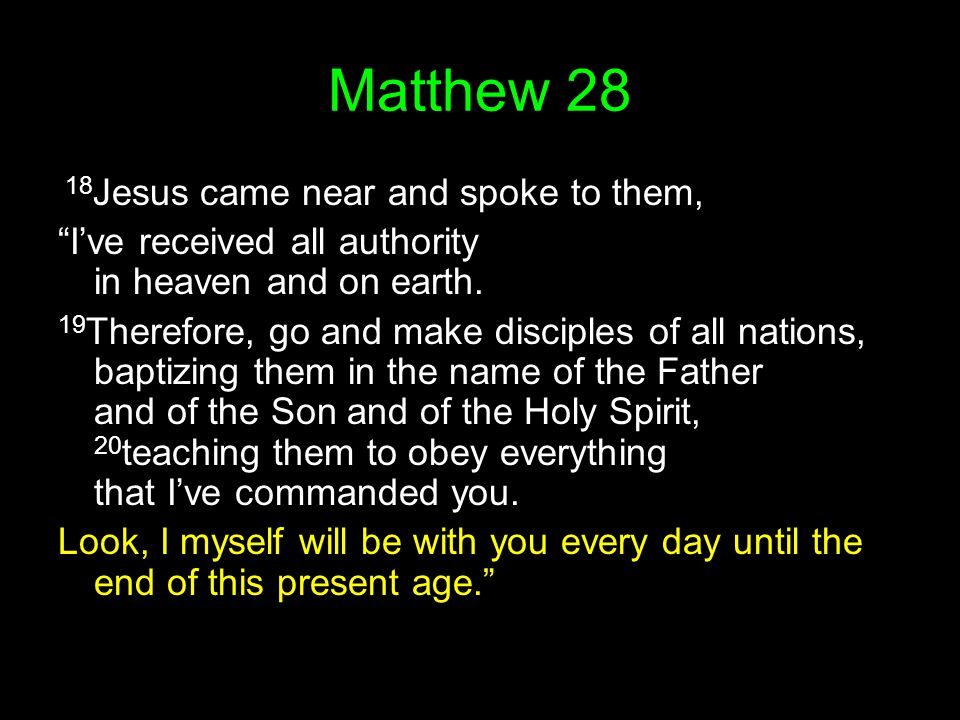Matthew 28 18Jesus came near and spoke to them,