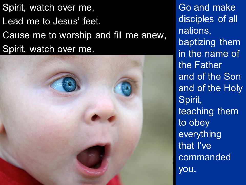 Spirit, watch over me, Lead me to Jesus' feet. Cause me to worship and fill me anew, Spirit, watch over me.