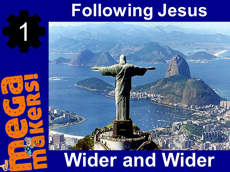 Following Jesus 1 Wider and Wider