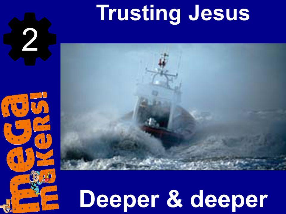 Trusting Jesus 2 Deeper & deeper