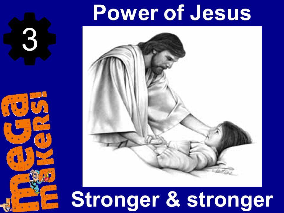 Power of Jesus 3 Stronger & stronger