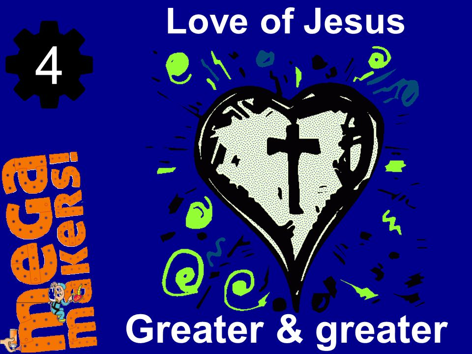 Love of Jesus 4 Greater & greater
