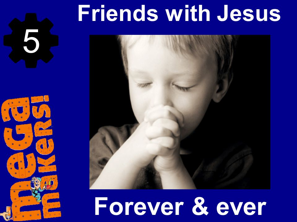 Friends with Jesus 5 Forever & ever