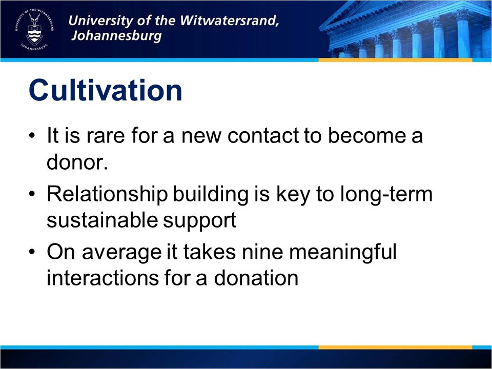 Cultivation It is rare for a new contact to become a donor.