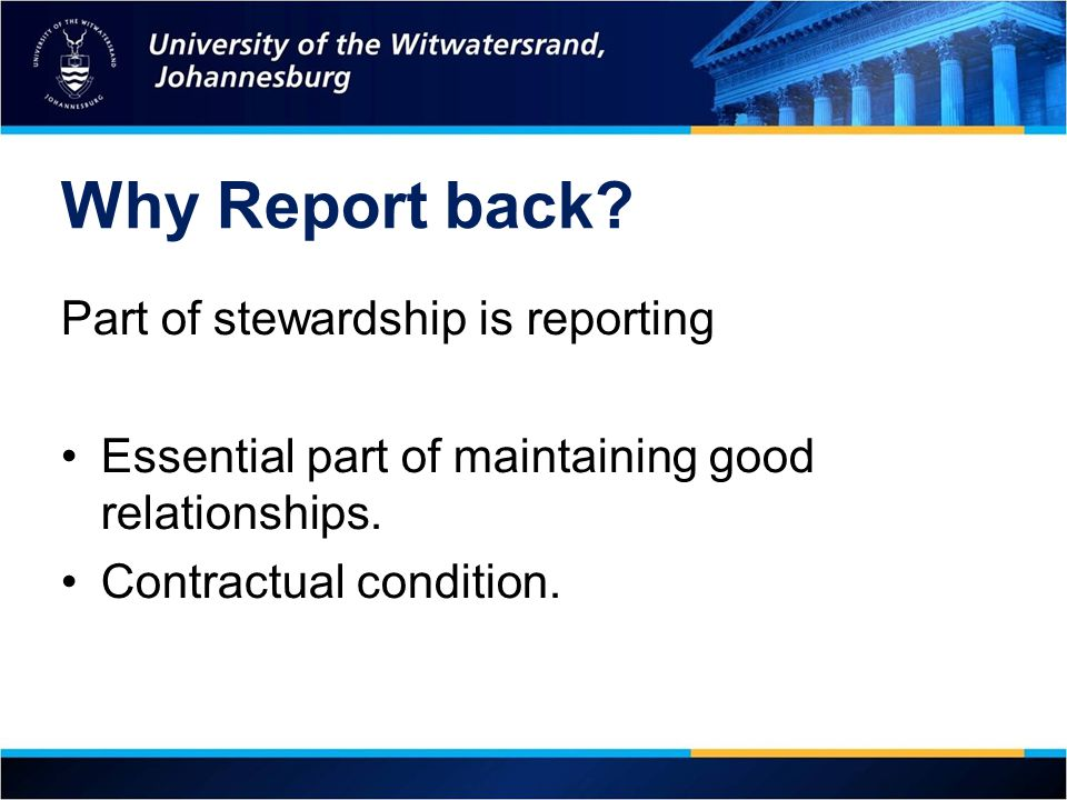 Why Report back Part of stewardship is reporting