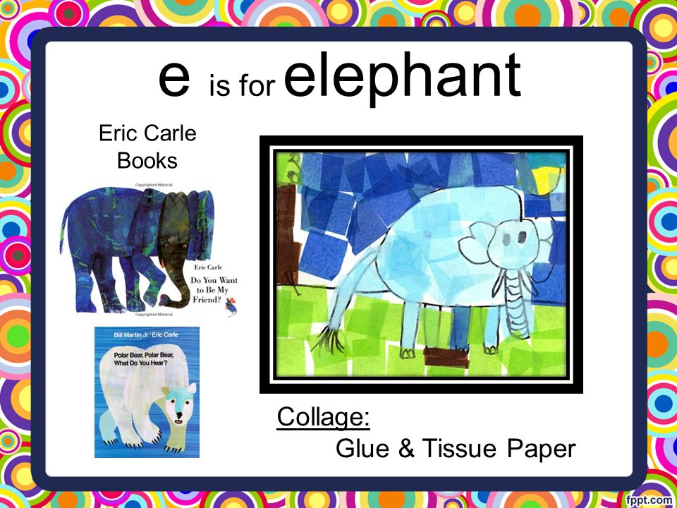 e is for elephant Eric Carle Books Collage: Glue & Tissue Paper