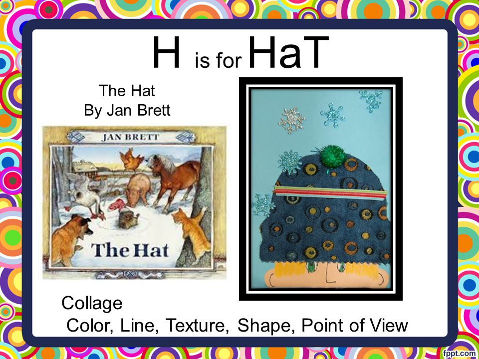 H is for HaT Collage Color, Line, Texture, Shape, Point of View
