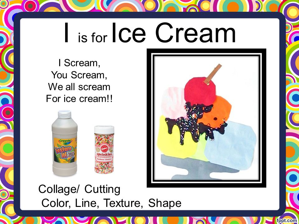 I is for Ice Cream Collage/ Cutting Color, Line, Texture, Shape