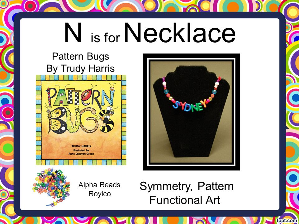 N is for Necklace Symmetry, Pattern Functional Art Pattern Bugs
