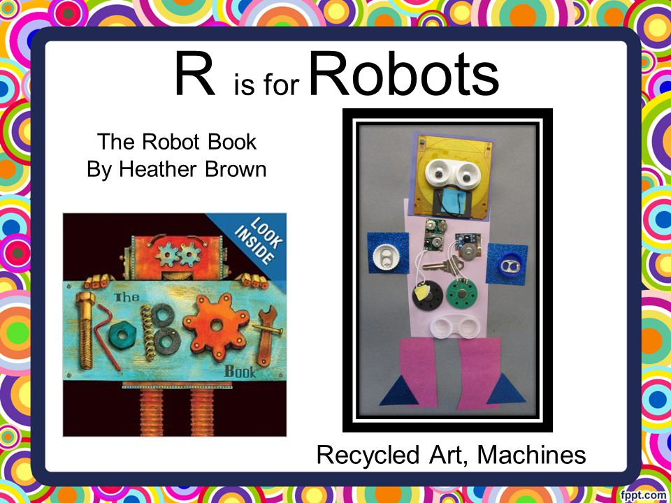 R is for Robots The Robot Book By Heather Brown Recycled Art, Machines
