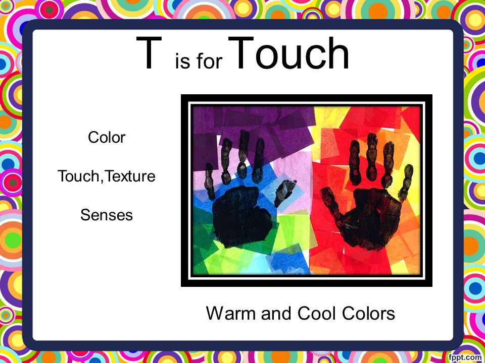 T is for Touch Color Touch,Texture Senses Warm and Cool Colors