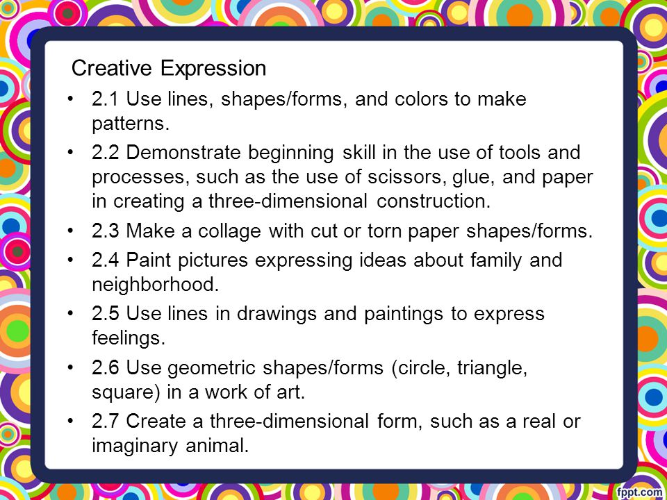 Creative Expression 2.1 Use lines, shapes/forms, and colors to make patterns.