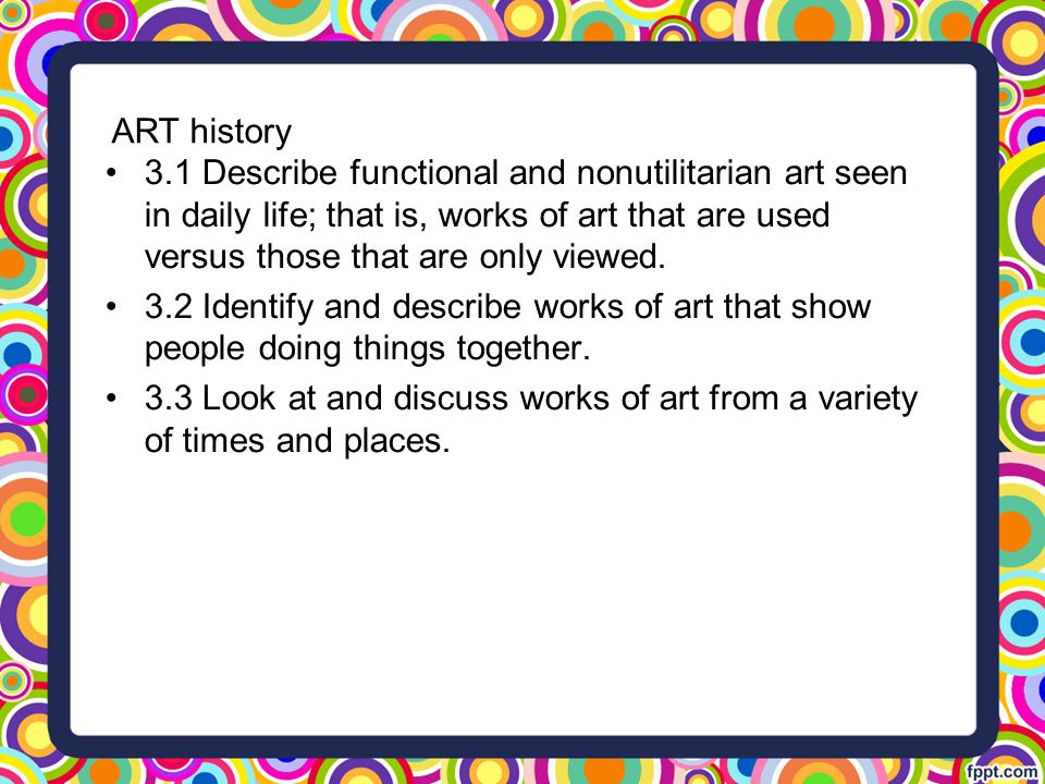 ART history 3.1 Describe functional and nonutilitarian art seen in daily life; that is, works of art that are used versus those that are only viewed.