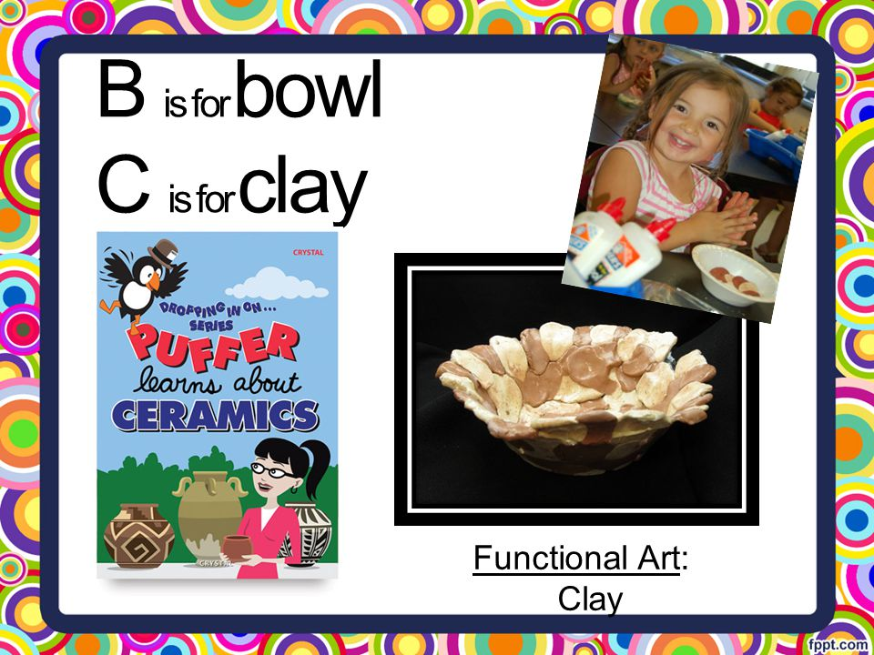 B is for bowl C is for clay