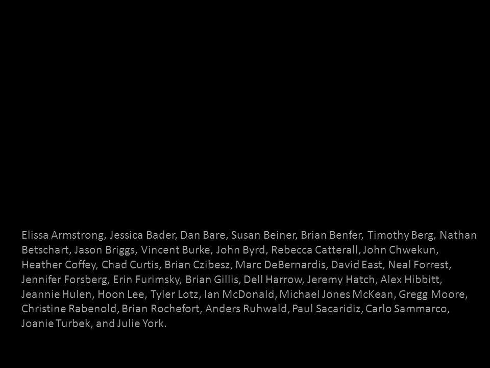 Elissa Armstrong, Jessica Bader, Dan Bare, Susan Beiner, Brian Benfer, Timothy Berg, Nathan Betschart, Jason Briggs, Vincent Burke, John Byrd, Rebecca Catterall, John Chwekun, Heather Coffey, Chad Curtis, Brian Czibesz, Marc DeBernardis, David East, Neal Forrest, Jennifer Forsberg, Erin Furimsky, Brian Gillis, Dell Harrow, Jeremy Hatch, Alex Hibbitt, Jeannie Hulen, Hoon Lee, Tyler Lotz, Ian McDonald, Michael Jones McKean, Gregg Moore, Christine Rabenold, Brian Rochefort, Anders Ruhwald, Paul Sacaridiz, Carlo Sammarco, Joanie Turbek, and Julie York.