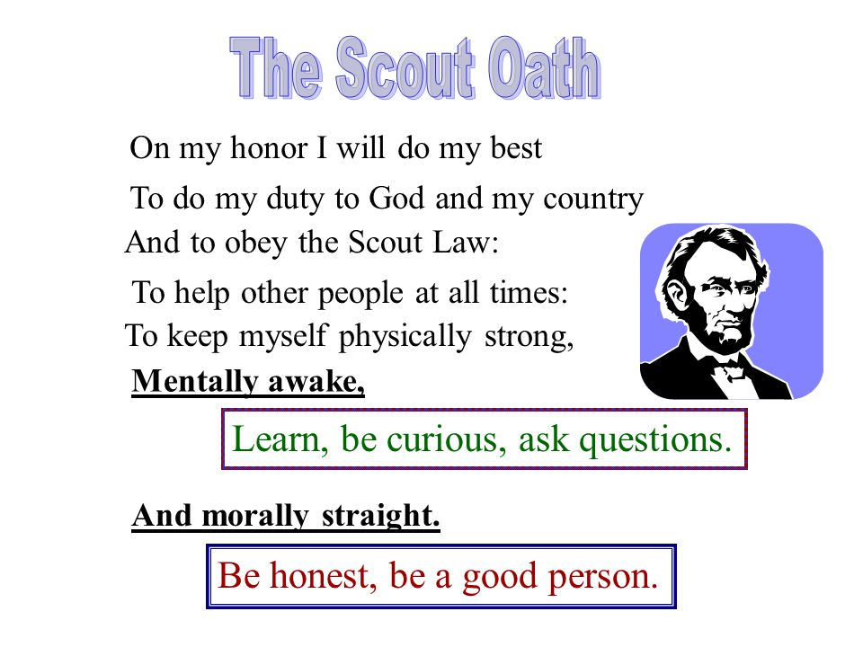 The Scout Oath Learn, be curious, ask questions.