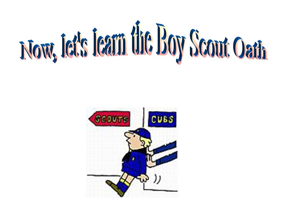 Now, let s learn the Boy Scout Oath