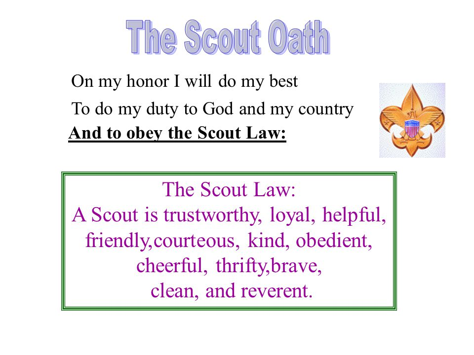 The Scout Oath The Scout Law: A Scout is trustworthy, loyal, helpful,