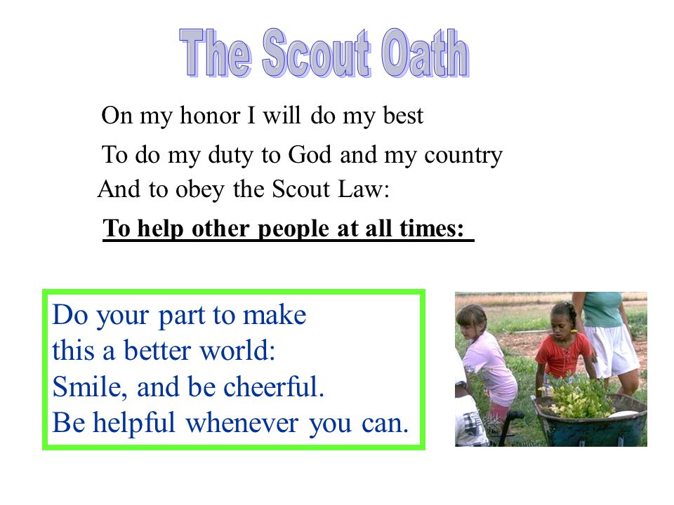 The Scout Oath Do your part to make this a better world: