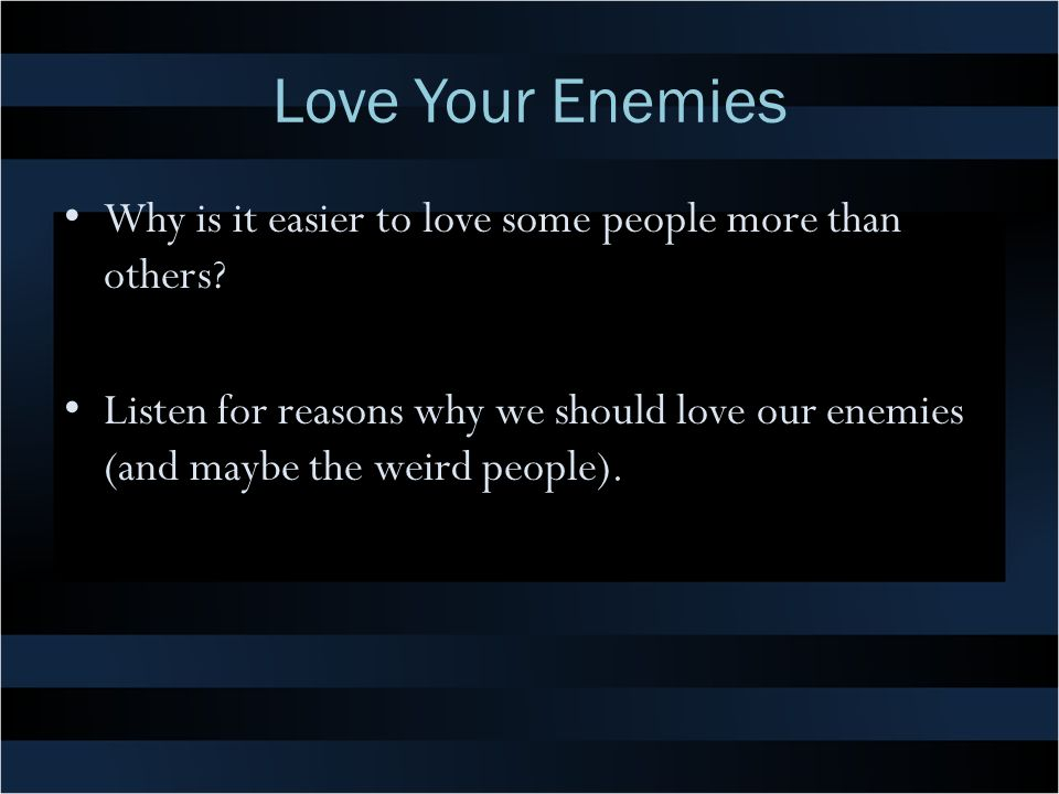 Love Your Enemies Why is it easier to love some people more than others