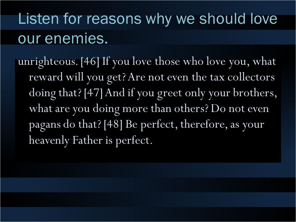 Listen for reasons why we should love our enemies.