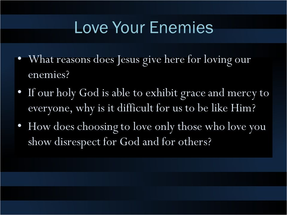 Love Your Enemies What reasons does Jesus give here for loving our enemies