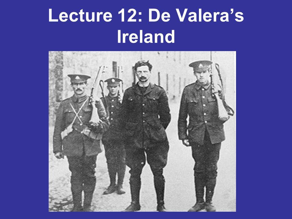 Lecture 12: De Valera's Ireland