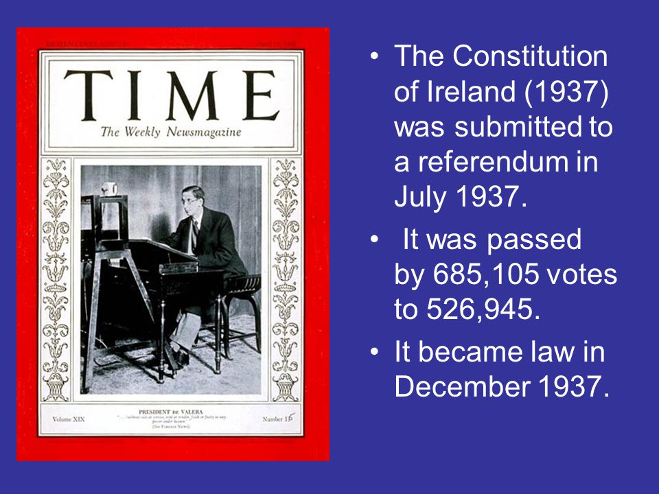 The Constitution of Ireland (1937) was submitted to a referendum in July 1937.