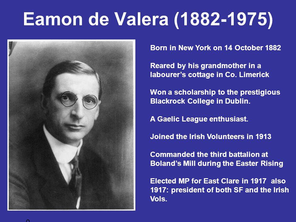 Eamon de Valera (1882-1975) Born in New York on 14 October 1882