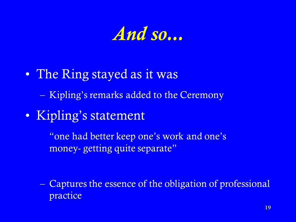 And so... The Ring stayed as it was Kipling's statement