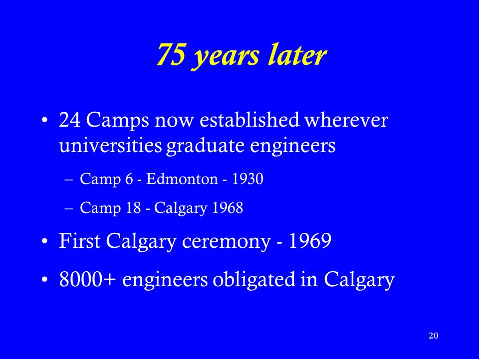 75 years later 24 Camps now established wherever universities graduate engineers. Camp 6 - Edmonton - 1930.