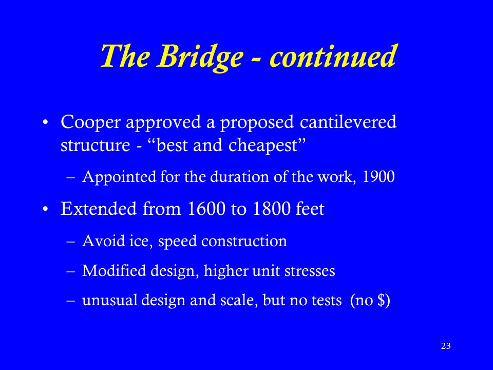 The Bridge - continued Cooper approved a proposed cantilevered structure - best and cheapest Appointed for the duration of the work, 1900.